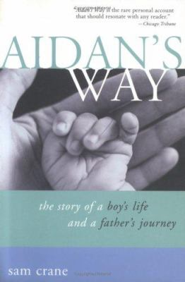 Aidan's Way: The Story of a Boy's Life and a Father's Journey 9781402201530