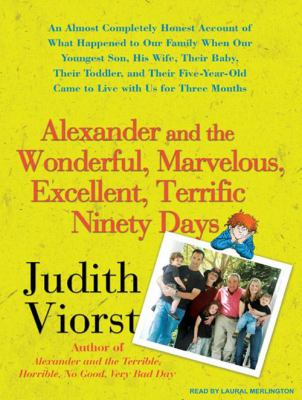 Alexander and the Wonderful, Marvelous, Excellent, Terrific Ninety Days: An Almost Completely Honest Account of What Happened to Our Family When Our Y