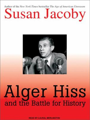 Alger Hiss and the Battle for History 9781400161553