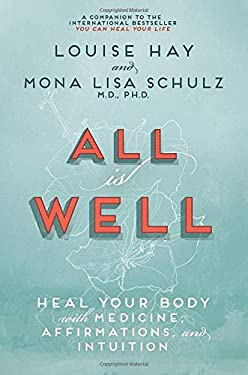 All Is Well: Heal Your Body with Medicine, Affirmations, and Intuition 9781401935016