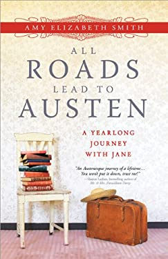 All Roads Lead to Austen: A Year-Long Journey with Jane 9781402265853