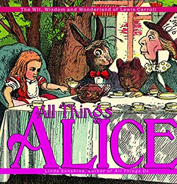 All Things Alice: The Wit, Wisdom, and Wonderland of Lewis Carroll 9781400054411