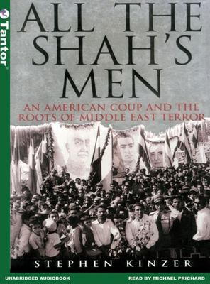 All the Shah's Men: An American Coup and the Roots of Middle East Terror 9781400131068