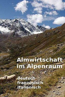 Almwirtschaft Im Alpenraum. Glossar Deutsch, Franzsisch, Italienisch 9781409281719