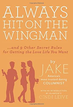 Always Hit on the Wingman: And 9 Other Secret Rules for Getting the Love Life You Want 9781401324155