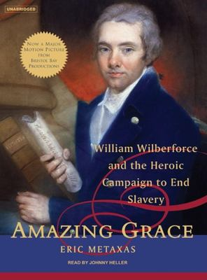 Amazing Grace: William Wilberforce and the Heroic Campaign to End Slavery 9781400154272