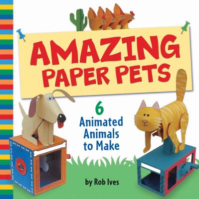 Amazing Paper Pets: 6 Animated Animals to Make 9781402760365