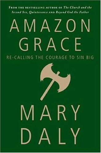 Amazon Grace: Re-Calling the Courage to Sin Big 9781403968531