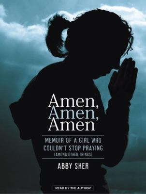 Amen, Amen, Amen: Memoir of a Girl Who Couldn't Stop Praying (Among Other Things) 9781400164271