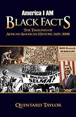 America I Am Black Facts: The Timelines of African American History, 1601-2008 9781401924065