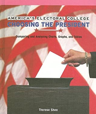 America's Electoral College: Choosing the President: Comparing and Analyzing Charts, Graphs, and Tables 9781404233584