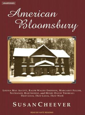 American Bloomsbury: Louisa May Alcott, Ralph Waldo Emerson, Margaret Fuller, Nathaniel Hawthorne, and Henry David Thoreau: Their Lives, Th