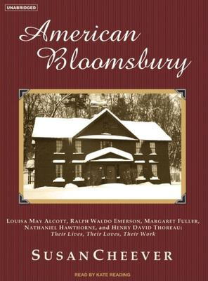 American Bloomsbury: Louisa May Alcott, Ralph Waldo Emerson, Margaret Fuller, Nathaniel Hawthorne, and Henry David Thoreau: Their Lives, Th 9781400153626