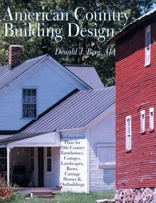 American Country Building Design: Rediscovered Plans for 19th-Century Farmhouses, Cottages, Landscapes, Barns, Carriage Houses & Outbuildings 9781402723575