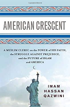 American Crescent: A Muslim Cleric on the Power of His Faith, the Struggle Against Prejudice, and the Future of Islam and America 9781400064540