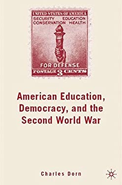 American Education, Democracy, and the Second World War 9781403984210