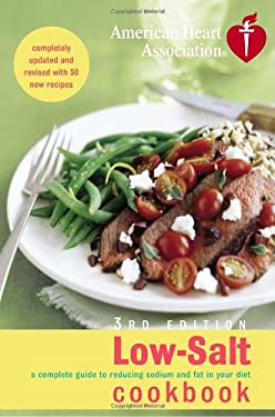 American Heart Association Low-Salt Cookbook: A Complete Guide to Reducing Sodium and Fat in Your Diet 9781400097616