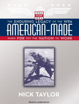American-Made: The Enduring Legacy of the WPA: When FDR Put the Nation to Work 9781400156511