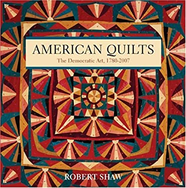 American Quilts: The Democratic Art, 1780-2007 9781402747731