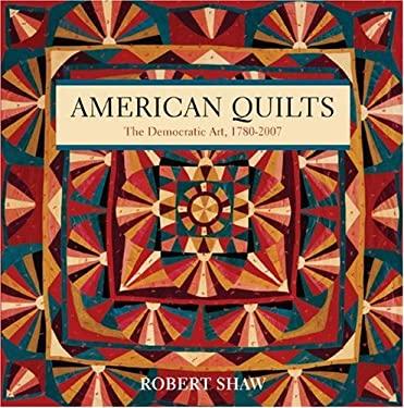 American Quilts: The Democratic Art, 1780-2007 9781402747731