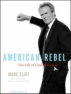 American Rebel: The Life of Clint Eastwood 9781400163472