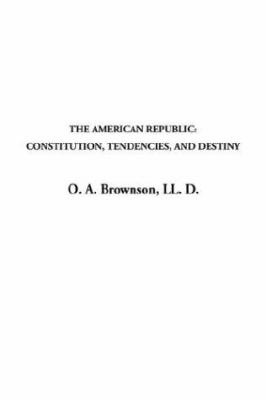 American Republic: The Constitution, Tendencies, and Destiny 9781404360419