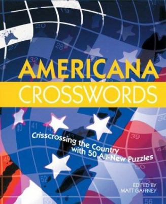 Americana Crosswords: Crisscrossing the Country with 50 All-New Puzzles 9781402711329