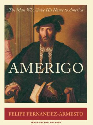 Amerigo: The Man Who Gave His Name to America 9781400134335
