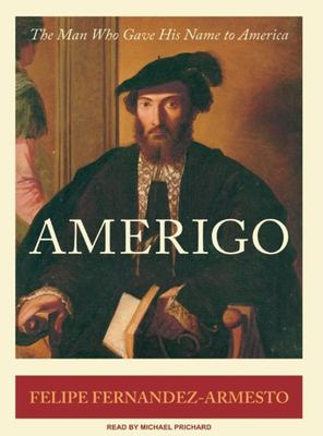 Amerigo: The Man Who Gave His Name to America 9781400154333