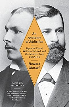An Anatomy of Addiction: Sigmund Freud, William Halsted, and the Miracle Drug Cocaine 9781400078790