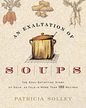 An Exaltation of Soups: The Soul-Satisfying Story of Soup, as Told in More Than 100 Recipes 9781400050352