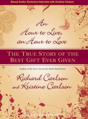 An Hour to Live, an Hour to Love: The True Story of the Best Gift Ever Given 9781400155316