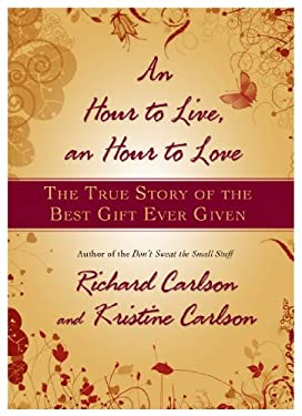 An Hour to Live, an Hour to Love: The True Story of the Best Gift Ever Given 9781401322571
