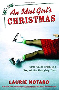 An Idiot Girl's Christmas: True Tales from the Top of the Naughty List 9781400064366