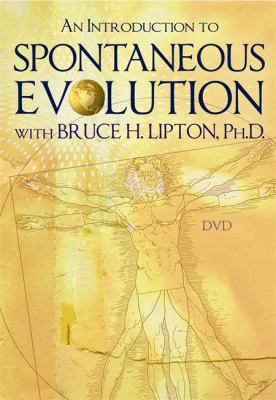 An Introduction to Spontaneous Evolution with Bruce H. Lipton, PH.D 9781401939489
