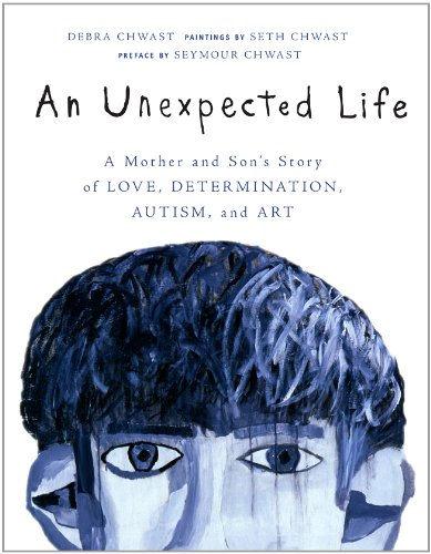 An Unexpected Life: A Mother and Son's Story of Love, Determination, Autism, and Art 9781402774034