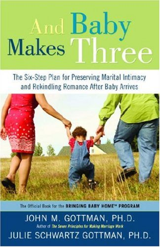 And Baby Makes Three: The Six-Step Plan for Preserving Marital Intimacy and Rekindling Romance After Baby Arrives 9781400097388