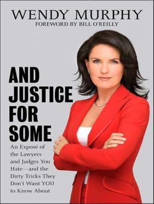 And Justice for Some: An Expose of the Lawyers and Judges Who Let Dangerous Criminals Go Free 9781400105144