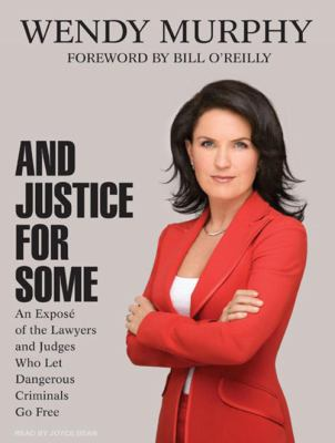 And Justice for Some: An Expose of the Lawyers and Judges Who Let Dangerous Criminals Go Free 9781400155149