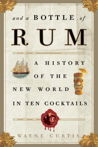 And a Bottle of Rum: A History of the New World in Ten Cocktails 9781400051670