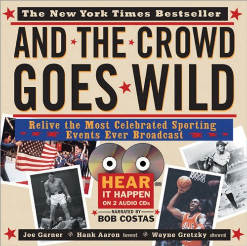 And the Crowd Goes Wild: Relive the Most Celebrated Sporting Events Ever Broadcast [With 2 Audio CDs] 9781402200311