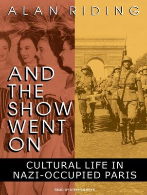 And the Show Went on: Cultural Life in Nazi-Occupied Paris 9781400168330