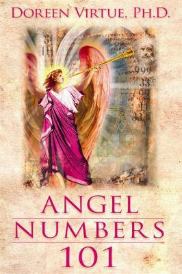 Angel Numbers 101: The Meaning of 111, 123, 444, and Other Number Sequences 9781401920012
