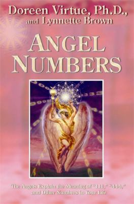 Angel Numbers: The Angels Explain the Meaning of 111, 444, and Other Numbers in Your Life 9781401905156