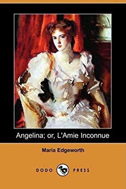 Angelina; Or, L'Amie Inconnue (Dodo Press) 9781409943952