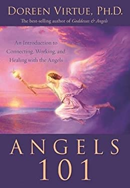 Angels 101: An Introduction to Connecting, Working, and Healing with the Angels 9781401907594