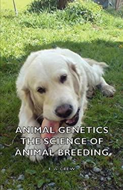 Animal Genetics - The Science of Animal Breeding 9781406796117