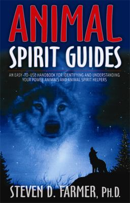Animal Spirit Guides: An Easy-To-Use Handbook for Identifying and Understanding Your Power Animals and Animal Spirit Helpers 9781401907334