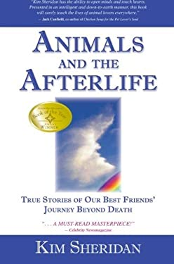 Animals and the Afterlife: True Stories of Our Best Friends' Journey Beyond Death 9781401908898