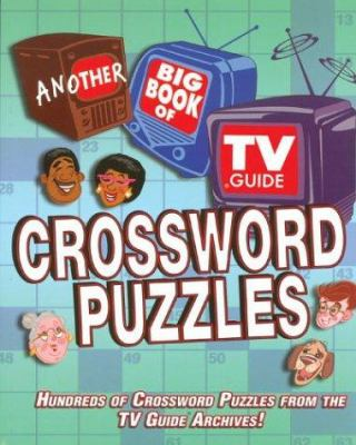 Another Big Book of TV Guide Crossword Puzzles: Hundreds of Crossword Puzzles from the TV Guide Archives! 9781402712418